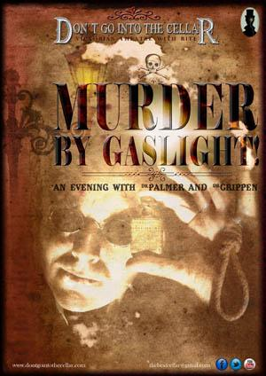 Don't Go Into The Cellar present Murder by Gaslight 'An Evening with Dr. Palmer and Dr. Crippen'